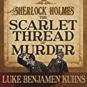 Sherlock Holmes and the Scarlet Thread of Murder Audiobook by Luke Kuhns Narrated by Joff Manning