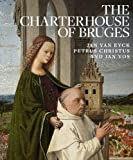img - for The Charterhouse of Bruges: Jan Van Eyck, Petrus Christus, and Jan Vos book / textbook / text book