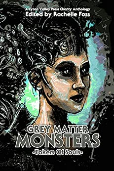 Grey Matter Monsters: Takers of Souls by [Lycan Valley Press]