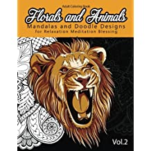 Florals and Animals Mandalas and Doodle Designs: for relaxation Meditation blessing Stress Relieving Patterns (Mandala Coloring Book for Adults)