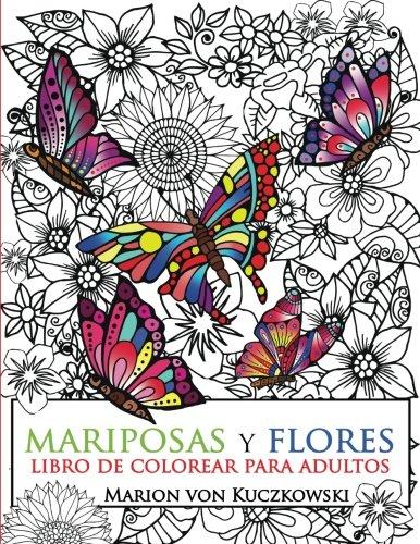 Mariposas y Flores: Libro de colorear para adultos (Spanish Edition) [Marion von Kuczkowski] (Tapa Blanda)