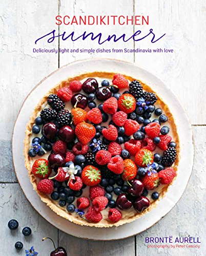 ScandiKitchen Summer: Simply delicious food for lighter, warmer days by Bronte Aurell