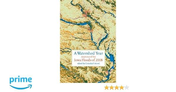 A Watershed Year: Anatomy of the Iowa Floods of 2008 (Bur Oak Book)