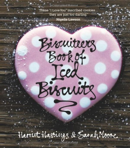 The Biscuiteers Book of Iced Biscuits by Sarah Moore, Harriet Hastings (2010) Hardcover