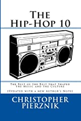 The Hip-Hop 10: The Best of the Best that Shaped the Music and the Culture Kindle Edition