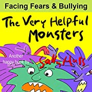Children's Books: THE VERY HELPFUL MONSTERS (Very Funny Bedtime Story/Picture Book for Beginner Readers About Kindness, Bullying, and Facing Fears, Ages 2-8)