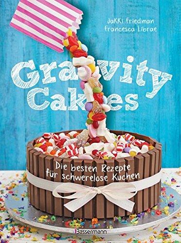 Gravity Cakes - Die besten Rezepte für schwerelose Kuchen Broschiert – 25. September 2017 Jakki Friedman Francesca Librae Bassermann Verlag 3809438294