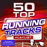 50 Top Running Tracks Playlist - The Greatest Ever Workout Hits - Perfect for Exercise, Jogging, Keep Fit, Spinning, Gym & Marathon Training [Explicit]