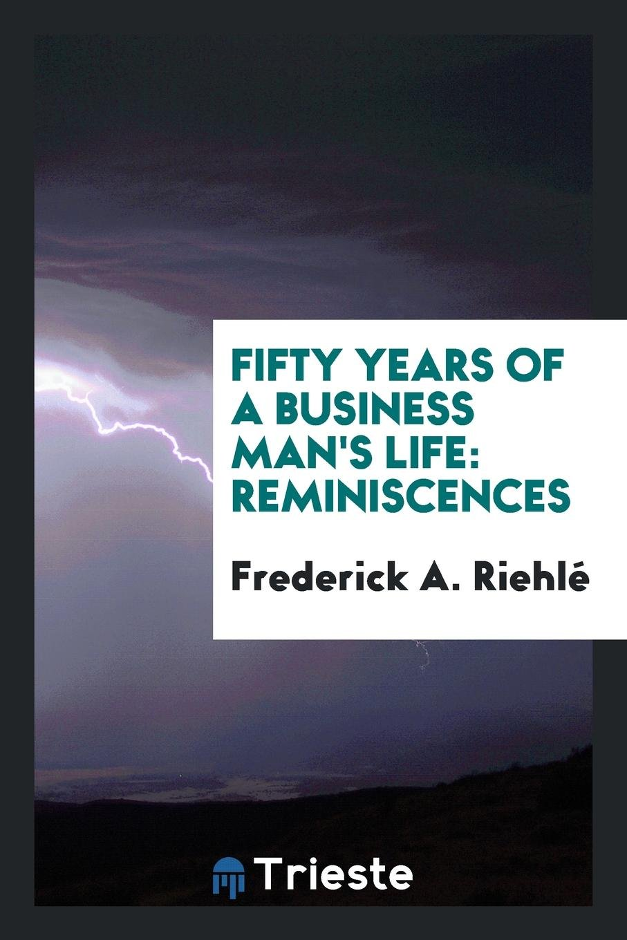 Download Fifty Years of a Business Man's Life: Reminiscences pdf epub