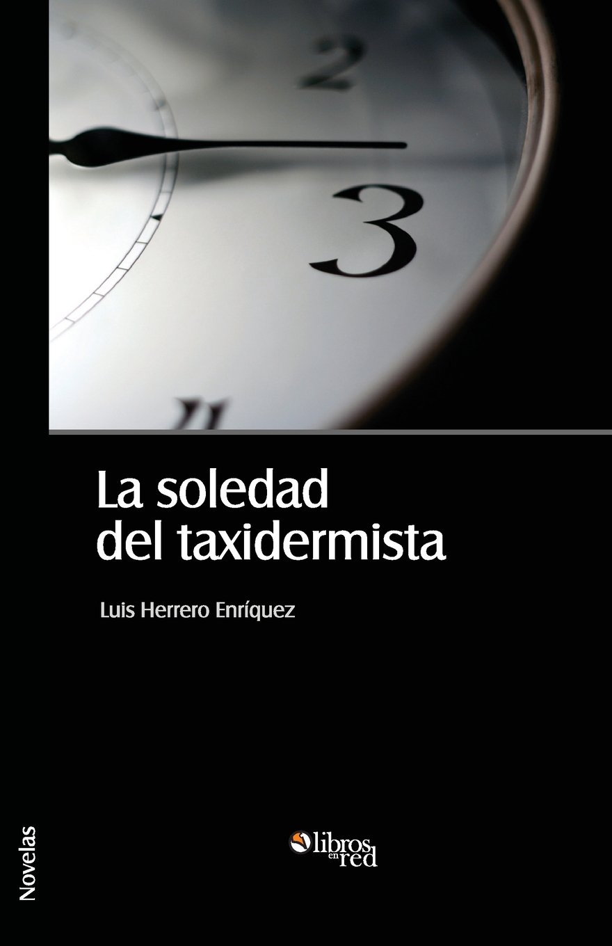 La Soledad del Taxidermista (Spanish Edition): Luis Herrero Enriquez: 9781597549691: Amazon.com: Books