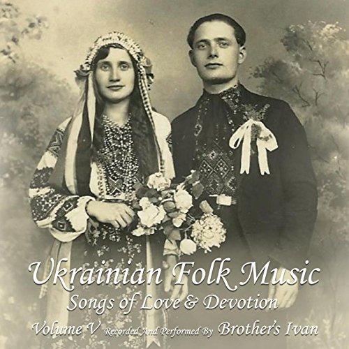 Ukrainian Folk Music, Vol. 5: Songs of Love & Devotion (Ukrainian Folk Songs)