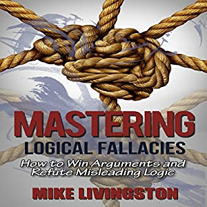 Mastering Logical Fallacies Audiobook