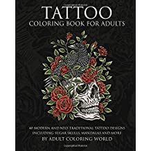 Tattoo Coloring Book for Adults: 40 Modern and Neo-Traditional Tattoo Designs Including Sugar Skulls, Mandalas and More