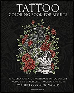 amazoncom tattoo coloring book for adults 40 modern and neo traditional tattoo designs including sugar skulls mandalas and more tattoo coloring books - Tattoo Coloring Books