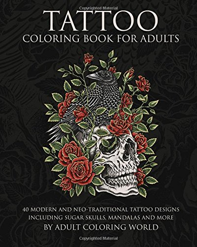 Amazon Tattoo Coloring Book For Adults 40 Modern And Neo Traditional Designs Including Sugar Skulls Mandalas More Books