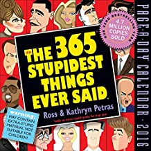 The 365 Stupidest Things Ever Said Page-A-Day Calendar 2016 by Kathryn Petras (2015-08-15)