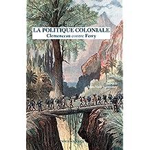 La Politique coloniale: Clemenceau contre Ferry (Les Explorateurs) (French Edition)