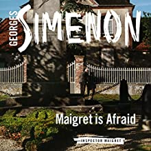 Maigret Is Afraid: Inspector Maigret, Book 42 Audiobook by Georges Simenon Narrated by Gareth Armstrong