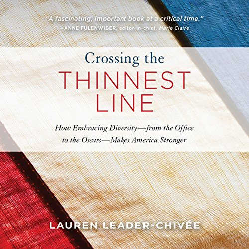 Crossing the Thinnest Line: How Embracing Diversity - from the Office to the Oscars - Makes America Stronger by Hachette Audio