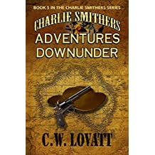Charlie Smithers: Adventures Downunder (The Charlie Smithers Collection Book 3)