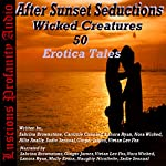 After Sunset Seductions: Wicked Creatures: 50 Erotica Tales | Allie Anally,Lanora Ryan,Sabrina Brownstone,Sadie Sensual,Ginger James,Cammie Cunning