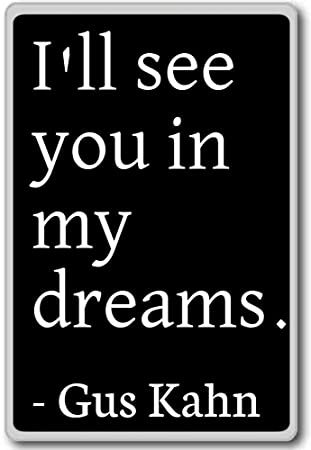 Ill See You In My Dreams Gus Kahn Quotes Fridge Magnet Black