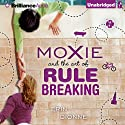 Moxie and the Art of Rule Breaking: A 14-Day Mystery Audiobook by Erin Dionne Narrated by Amy McFadden