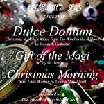 Dulce Domum, Gift of the Magi, Christmas Morning | Kenneth Grahame,Francis Church,O. Henry