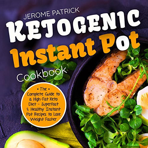Ketogenic Instant Pot Cookbook: The Complete Guide to a High-Fat Keto Diet - Superfast & Healthy Instant Pot Recipes to Lose Weight Faster (Beautiful Photos, Calories & Nutrition Facts) by Jerome Patrick