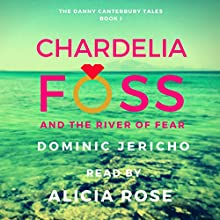 Chardelia Foss and the River of Fear: The Danny Canterbury Tales, Book 1 Audiobook by Dominic Jericho Narrated by Alicia Rose