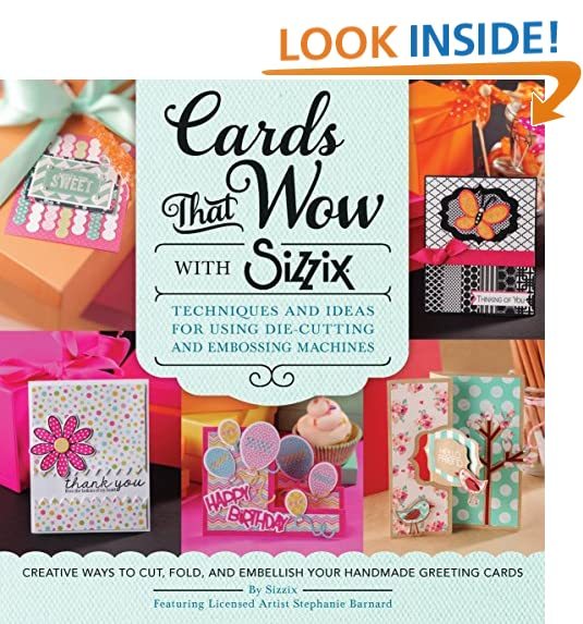 Greeting card making supplies amazon cards that wow with sizzix techniques and ideas for using die cutting and embossing machines creative ways to cut fold and embellish your handmade m4hsunfo