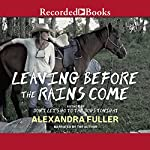 Leaving Before the Rains Come | Alexandra Fuller