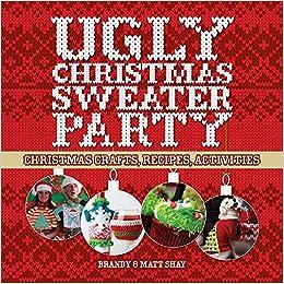 Ugly Christmas Sweater Party: Christmas Crafts, Recipes, Activities: Matt  Shay, Brandy Shay: 9781454709893: Amazon.com: Books
