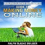 Ralph Slaske Builders' Guide to Making Money Online    Ralph Slaske Builder