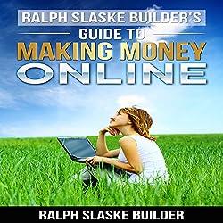 Ralph Slaske Builders' Guide to Making Money Online