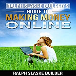Ralph Slaske Builders' Guide to Making Money Online Audiobook