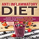 Anti Inflammatory Diet: Guide to Eliminate Joint Pain, Improve Your Immune System, and Restore Your Overall Health Audiobook by Matthew Ward Narrated by Kevin Theis