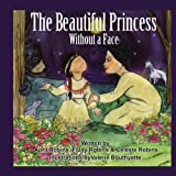 The Beautiful Princess Without A Face, April Robins and F. Jay Robins, 1434338010