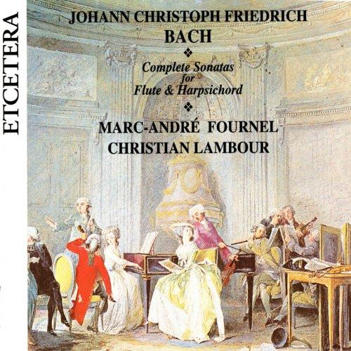 Complete Harpsichord Sonatas - J.C.F. Bach, Complete Sonatas for Flute & Harpsichord, World premiere recording