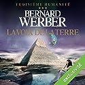 La voix de la terre (Troisième humanité 3) Audiobook by Bernard Werber Narrated by Raphaël Mathon