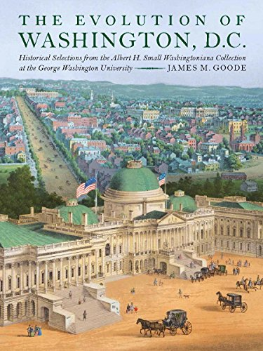(The Evolution of Washington, DC: Historical Selections from the Albert H. Small Washingtoniana Collection at the George Washington University)