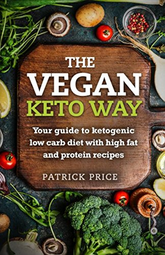 The Vegan Keto Way: Your guide to ketogenic low carb diet with high fat and protein recipes