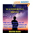 SELF-HELP7:O WANDERING MIND! (Rediscover yourself… Find your true-self): Helps you to re-discover your self-esteem,self-believe,self-confidence,self-reliance,courage,dreams,happiness ... & success. (Self Help)