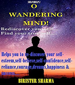 SELF-HELP7:O WANDERING MIND! (Rediscover yourself… Find your true-self) Self help: Self help & self help books, motivational self help books, self esteem books, motivational self help by [Sharma, Birister]