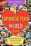 Welcome to Japanese Food World: Unlock Every Secret of Cooking Through 500 Amazing Japanese Recipes (Japanese Coobook, Japanese Cuisine, Asian Cookbook, Asian Cuisine) (Unlock Cooking, Cookbook [#7])