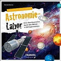 Astronomie-Labor: Eine Abenteuerreise durch das Weltall in 52 Experimenten   Ab 8 Jahren   young explorer