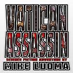 Vatican Assassin: Vatican Assassin Trilogy, Book 1 | Mike Luoma