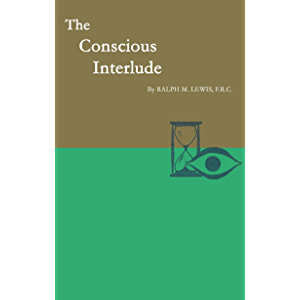 The Conscious Interlude (Rosicrucian Order AMORC Kindle Editions)