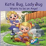 img - for Katie Bug, Lady Bug Wants to be an Angel: Children's Book:A Funny, Rhyming Bedtime Story - Picture Book/Beginner Reader About Being a Good Person. ... the
