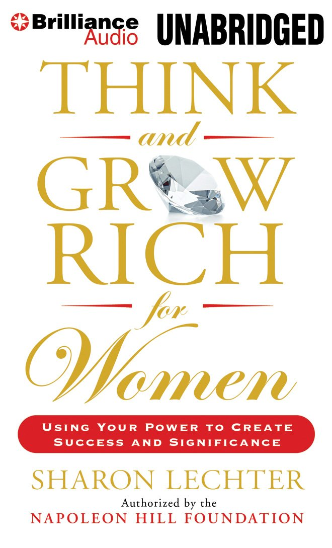 Think and Grow Rich for Women Using Your Power to Create Success and Significance